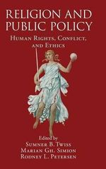 Religion and Public Policy : Human Rights, Conflict, and Ethics