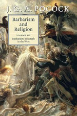 Barbarism and Religion: Volume 6 : Barbarism: Triumph in the West - J. G. A. Pocock