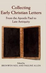 Collecting Early Christian Letters from the Apostle Paul to Late Antiquity