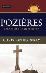 Pozieres : Echoes of a Distant Battle - Christopher Wray