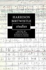Harrison Birtwistle Studies : Cambridge Composer Studies