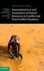 International Law and Governance of Natural Resources in Conflict and Post-Conflict Situations : Cambridge Studies in International and Comparative Law - Daniella Dam-de Jong