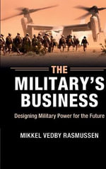The Military's Business : Designing Military Power for the Future - Mikkel Vedby Rasmussen