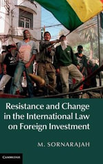 Resistance and Change in the International Law on Foreign Investment - M. Sornarajah