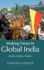 Making News in Global India : Media, Publics, Politics - Sahana Udupa