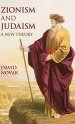 Zionism and Judaism : A New Theory - David Novak