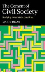 The Cement of Civil Society : Studying Networks in Localities - Mario Diani