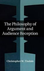 The Philosophy of Argument and Audience Reception - Christopher W. Tindale
