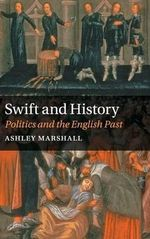 Swift and History : Politics and the English Past - Ashley Marshall