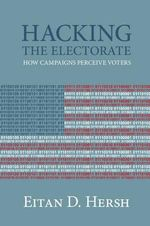 Hacking the Electorate : How Campaigns Perceive Voters - Eitan D. Hersh