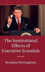 The Institutional Effects of Executive Scandals - Brandon Rottinghaus