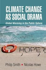 Climate Change as Social Drama : Global Warming in the Public Sphere - Philip Smith