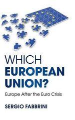 Which European Union? : Europe After the Euro Crisis - Sergio Fabbrini