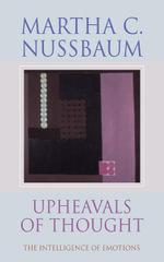 Upheavals of Thought : The Intelligence of Emotions - Martha C. Nussbaum
