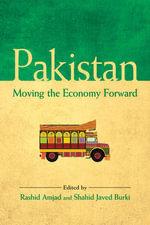 Pakistan : Moving the Economy Forward