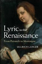 Lyric in the Renaissance : From Petrarch to Montaigne - Ullrich Langer
