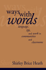 Ways with Words : Language, Life and Work in Communities and Classrooms - Shirley Brice Heath