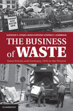 The Business of Waste : Great Britain and Germany, 1945 to the Present - Raymond G. Stokes