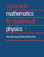 A Course in Mathematics for Students of Physics : Volume 1 - Paul Bamberg