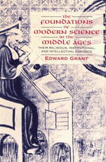 The Foundations of Modern Science in the Middle Ages : Their Religious, Institutional and Intellectual Contexts - Edward Grant