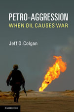 Petro-Aggression : When Oil Causes War - Jeff D. Colgan