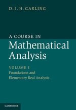 A Course in Mathematical Analysis : Volume 1, Foundations and Elementary Real Analysis - D. J. H. Garling