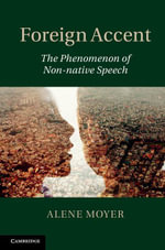 Foreign Accent : The Phenomenon of Non-Native Speech - Alene Moyer