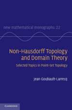 Non-Hausdorff Topology and Domain Theory : Selected Topics in Point-Set Topology - Jean Goubault-Larrecq