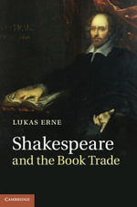Shakespeare and the Book Trade - Lukas Erne
