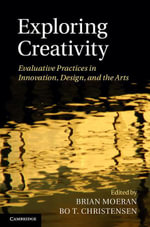 Exploring Creativity : Evaluative Practices in Innovation, Design, and the Arts