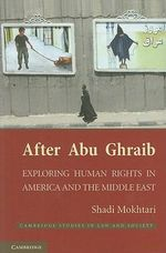 After Abu Ghraib : Exploring Human Rights in America and the Middle East - Shadi Mokhtari