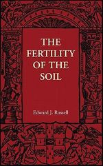 The Fertility of the Soil - Sir Edward J. Russell