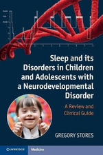 Sleep and its Disorders in Children and Adolescents with a Neurodevelopmental Disorder : A Review and Clinical Guide - Gregory Stores