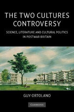 The Two Cultures Controversy : Science, Literature and Cultural Politics in Postwar Britain - Guy Ortolano