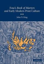 Foxe's 'book of Martyrs' and Early Modern Print Culture - John N. King