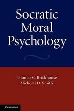 Socratic Moral Psychology - Thomas C. Brickhouse