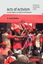 Acts of Activism : Human Rights as Radical Performance - D. Soyini Madison