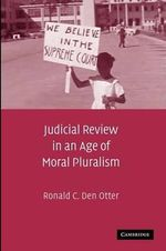 Judicial Review in an Age of Moral Pluralism - Ronald C. Den Otter