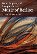 Form, Program, and Metaphor in the Music of Berlioz - Stephen Rodgers