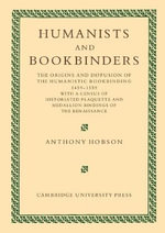 Humanists and Bookbinders : The Origins and Diffusion of Humanistic Bookbinding, 1459-1559 - Anthony Hobson