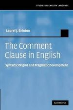 The Comment Clause in English : Syntactic Origins and Pragmatic Development - Laurel J. Brinton