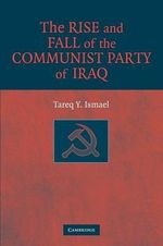 The Rise and Fall of the Communist Party of Iraq - Tareq Y. Ismael