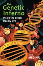 The Genetic Inferno : Inside the Seven Deadly Sins - John J. Medina