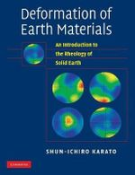 Deformation of Earth Materials : An Introduction to the Rheology of Solid Earth - Shun-Ichiro Karato