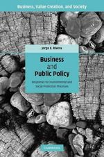 Business and Public Policy : Responses to Environmental and Social Protection Processes - Jorge E. Rivera