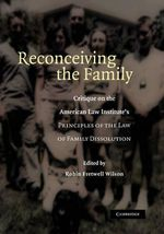 Reconceiving the Family : Critique on the American Law Institute's Principles of the Law of Family Dissolution