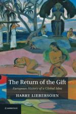 The Return of the Gift : European History of a Global Idea - Harry Liebersohn