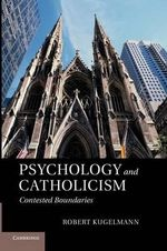 Psychology and Catholicism : Contested Boundaries - Robert Kugelmann