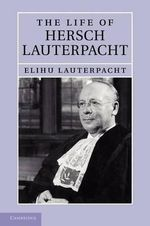 The Life of Hersch Lauterpacht - Elihu Lauterpacht