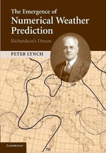 The Emergence of Numerical Weather Prediction : Richardson's Dream - Peter Lynch